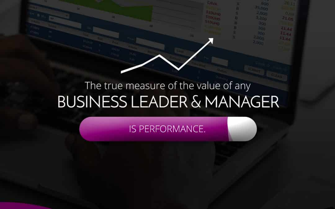 The True Measure of the Value of any Business Leader/ Manager
