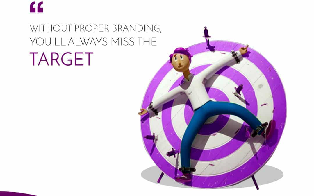 Without Proper Branding, you'll always miss the TARGET